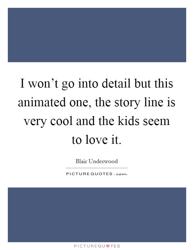I won't go into detail but this animated one, the story line is very cool and the kids seem to love it Picture Quote #1