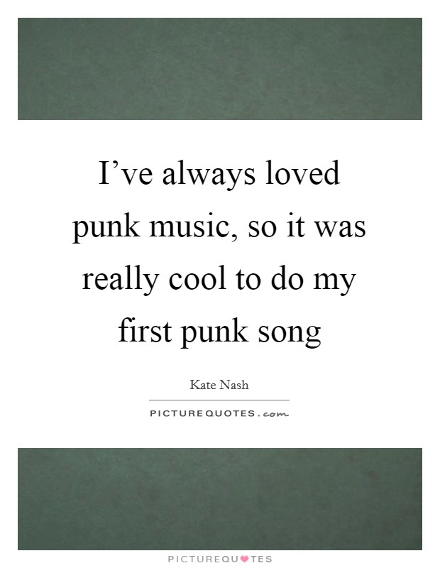 I've always loved punk music, so it was really cool to do my first punk song Picture Quote #1