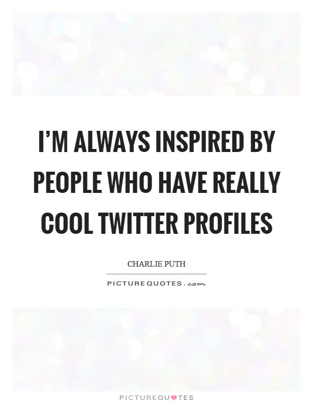 I'm always inspired by people who have really cool Twitter profiles Picture Quote #1