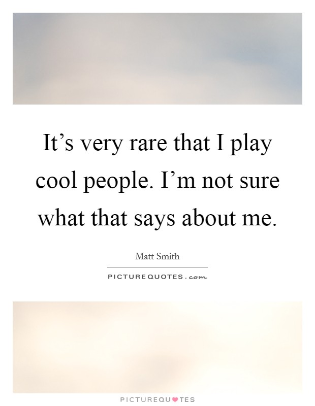 It's very rare that I play cool people. I'm not sure what that says about me Picture Quote #1