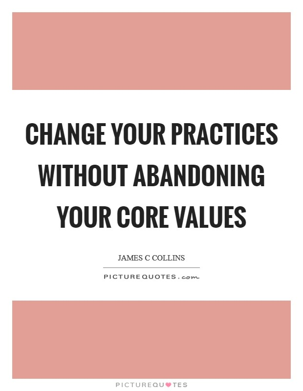 Change your practices without abandoning your core values Picture Quote #1
