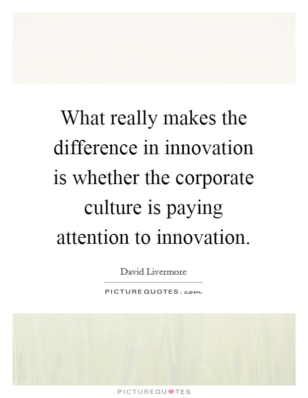 What really makes the difference in innovation is whether the corporate culture is paying attention to innovation Picture Quote #1