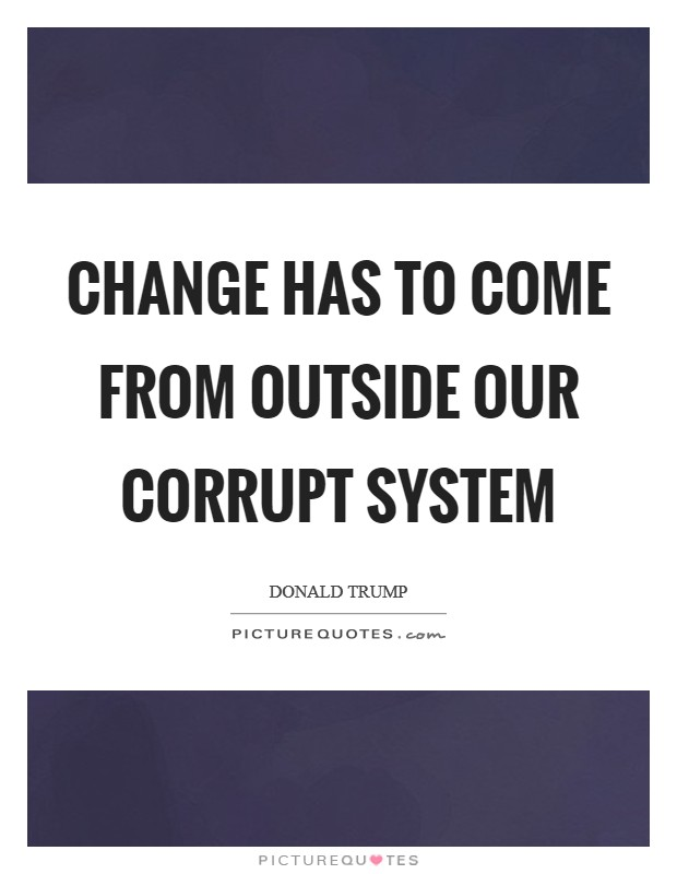 Change has to come from outside our corrupt system Picture Quote #1