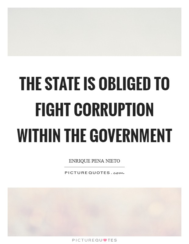 The state is obliged to fight corruption within the government Picture Quote #1
