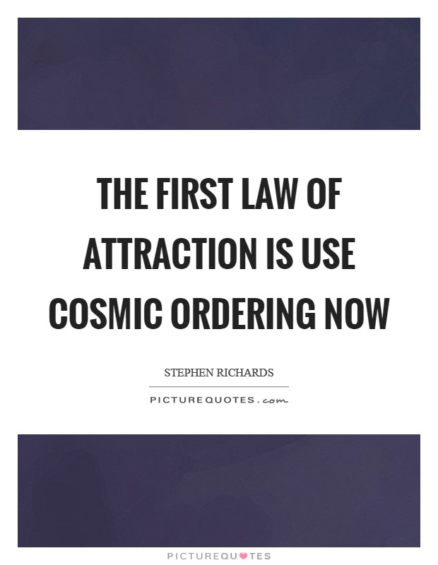 The first law of attraction is use Cosmic Ordering now Picture Quote #1