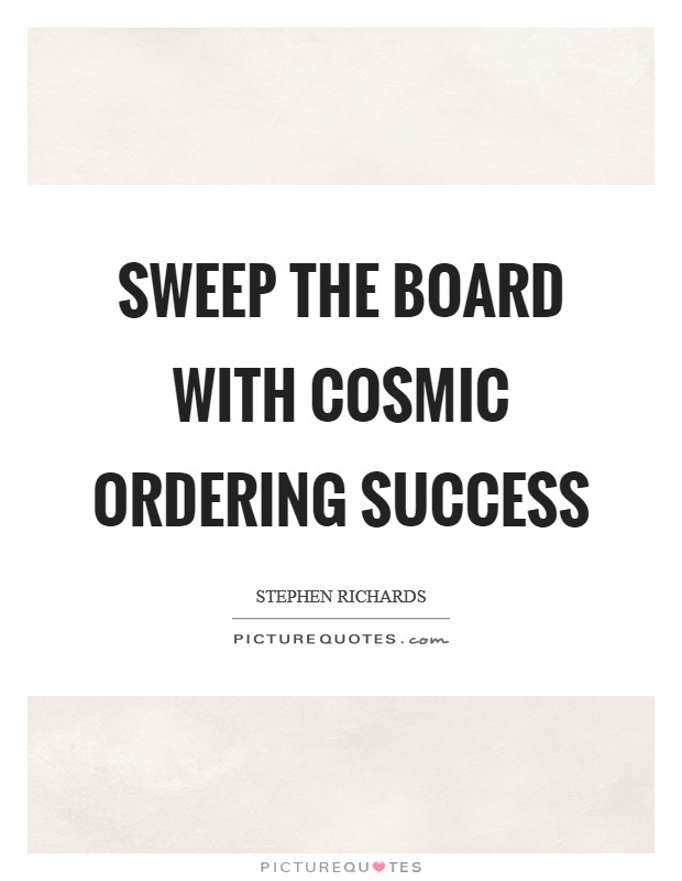 Sweep the board with Cosmic Ordering Success Picture Quote #1