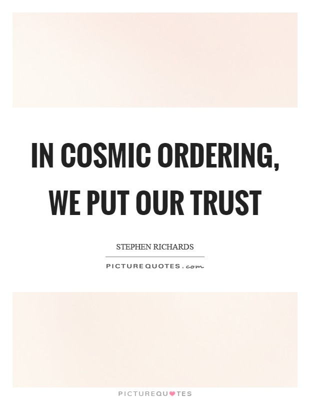 In Cosmic Ordering, we put our trust Picture Quote #1