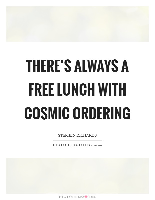 There's always a free lunch with Cosmic Ordering Picture Quote #1