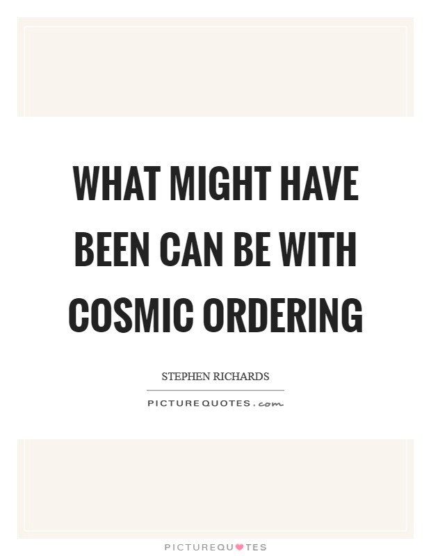 What might have been can be with Cosmic Ordering Picture Quote #1
