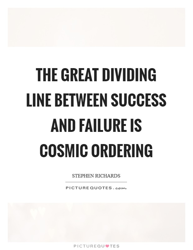 The great dividing line between success and failure is Cosmic Ordering Picture Quote #1