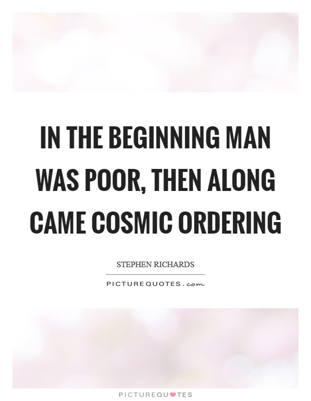 In the beginning man was poor, then along came Cosmic Ordering Picture Quote #1
