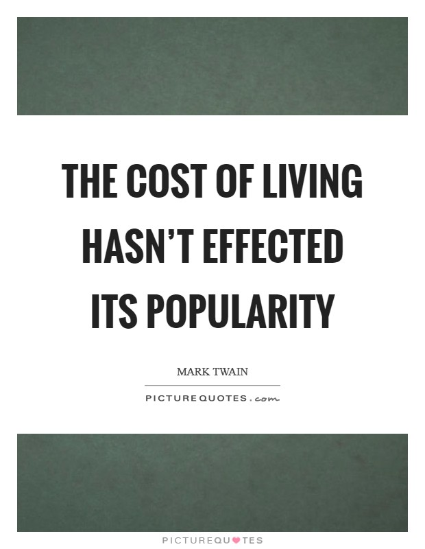 The cost of living hasn't effected its popularity Picture Quote #1