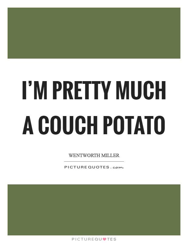 I'm pretty much a couch potato Picture Quote #1