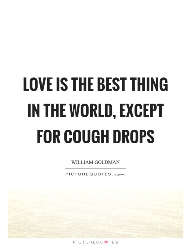Love is the best thing in the world, except for cough drops Picture Quote #1