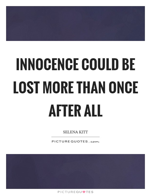 Innocence could be lost more than once after all Picture Quote #1