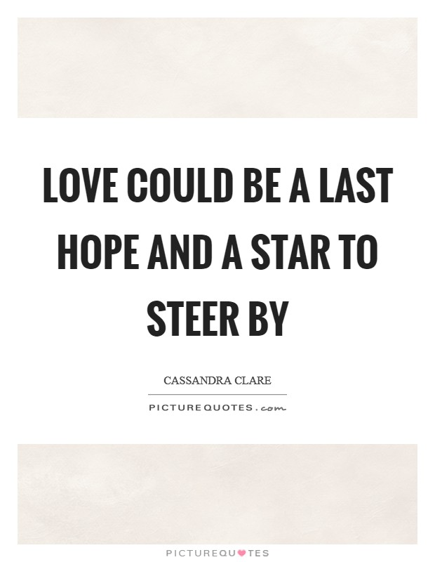 Love could be a last hope and a star to steer by Picture Quote #1