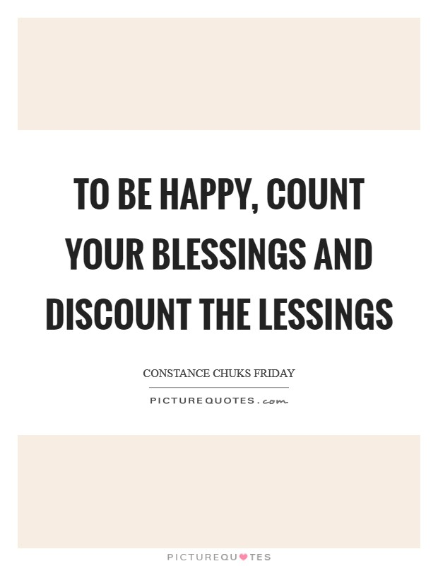 To be happy, count your blessings and discount the lessings Picture Quote #1