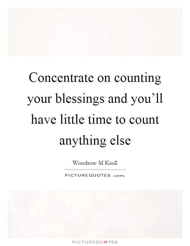 Concentrate on counting your blessings and you'll have little time to count anything else Picture Quote #1