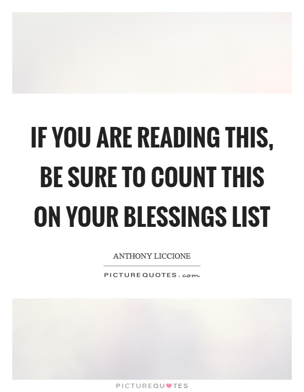 If you are reading this, be sure to count this on your blessings list Picture Quote #1