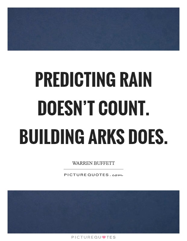 Predicting rain doesn't count. Building arks does Picture Quote #1