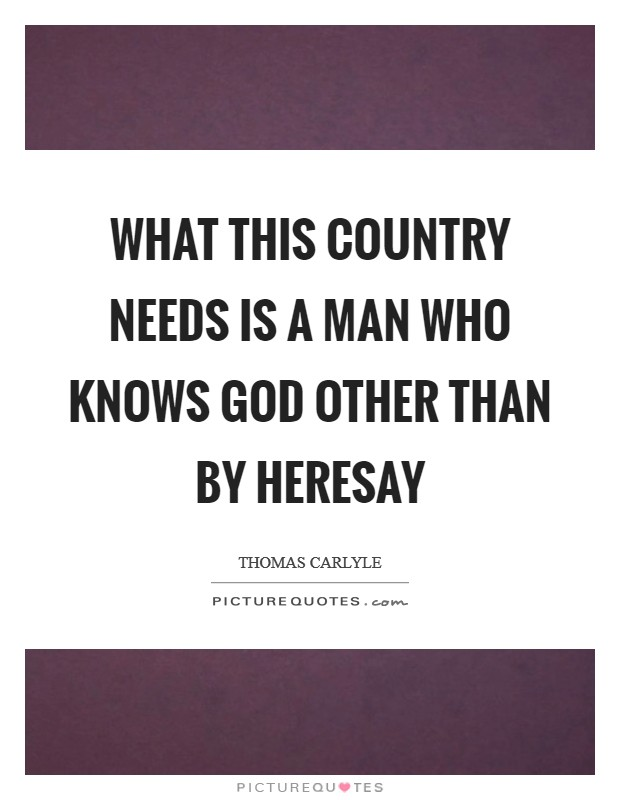 What this country needs is a man who knows God other than by heresay Picture Quote #1