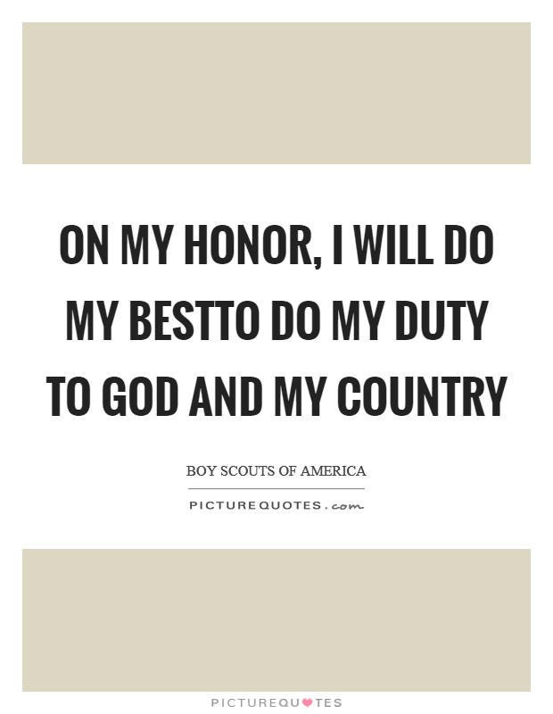 On my honor, I will do my bestTo do my duty To God and my country Picture Quote #1