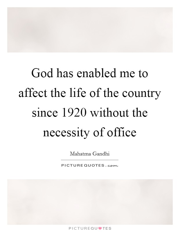 God has enabled me to affect the life of the country since 1920 without the necessity of office Picture Quote #1