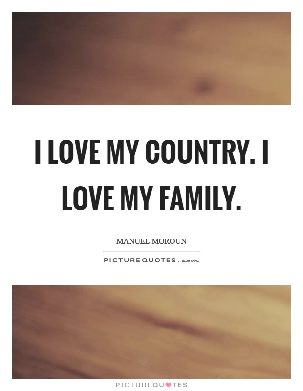 I love my country. I love my family Picture Quote #1
