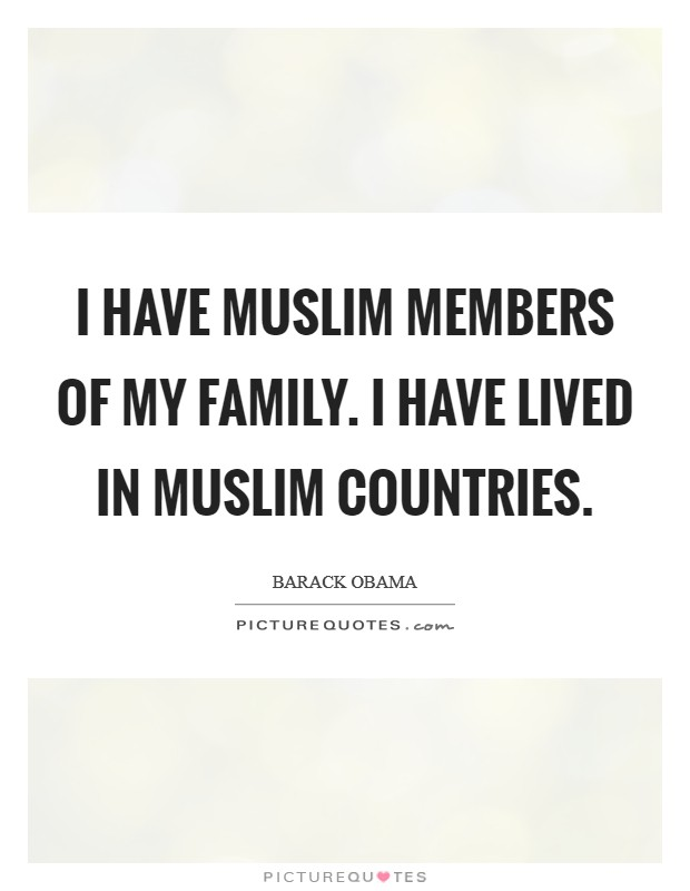 I have Muslim members of my family. I have lived in Muslim countries Picture Quote #1