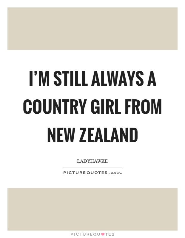 I'm still always a country girl from New Zealand Picture Quote #1