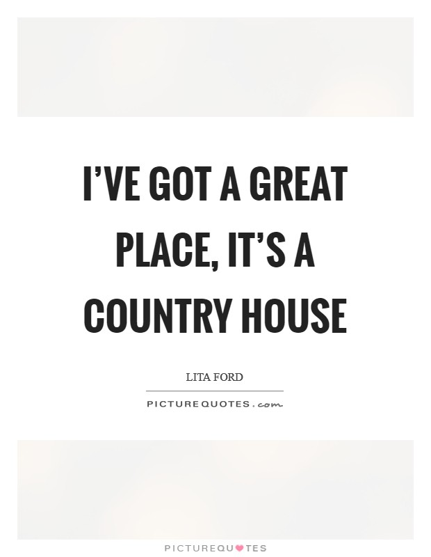 I've got a great place, it's a country house Picture Quote #1