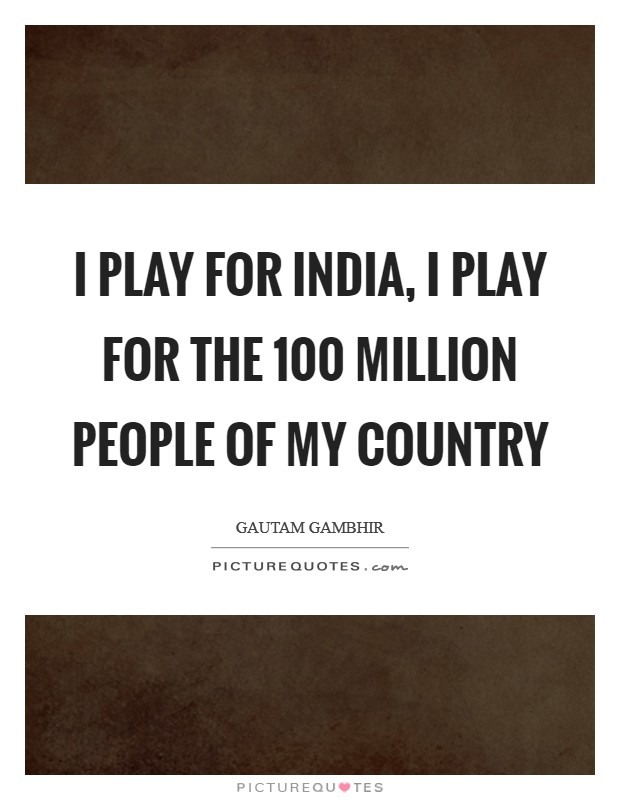 I play for India, I play for the 100 million people of my country Picture Quote #1