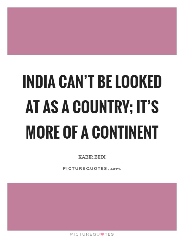 India can't be looked at as a country; it's more of a continent Picture Quote #1