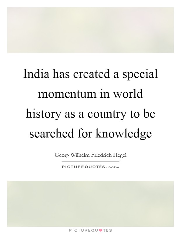 India has created a special momentum in world history as a country to be searched for knowledge Picture Quote #1