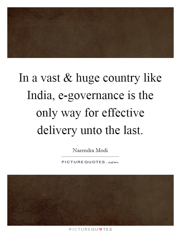 In a vast and huge country like India, e-governance is the only way for effective delivery unto the last Picture Quote #1