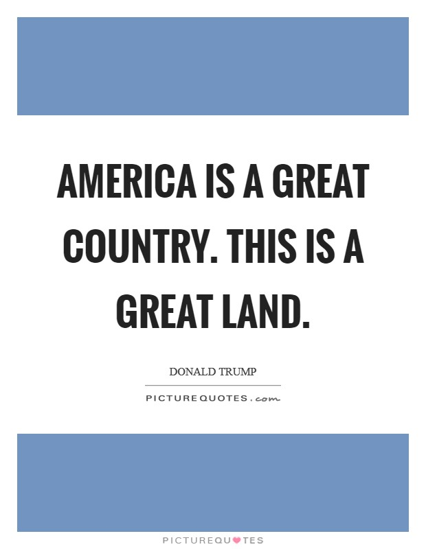 America is a great country. This is a great land Picture Quote #1
