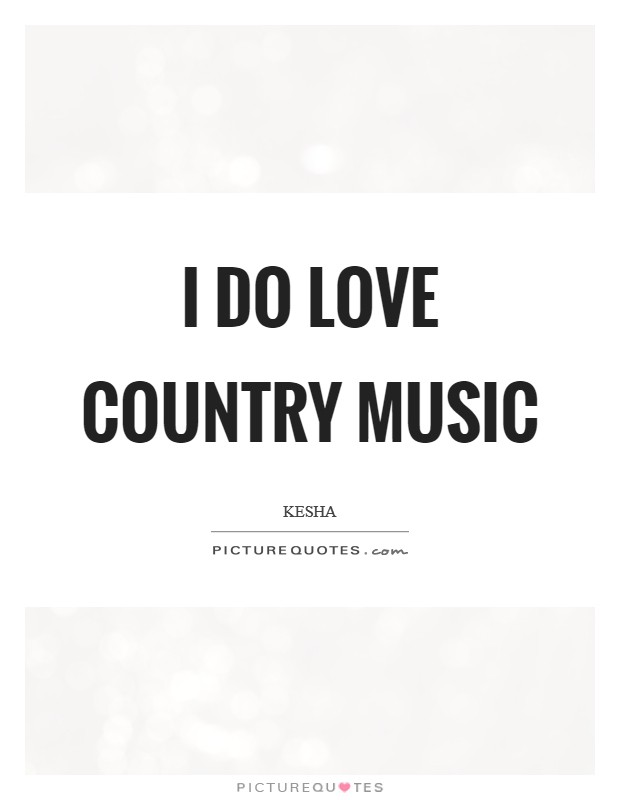 I do love country music Picture Quote #1