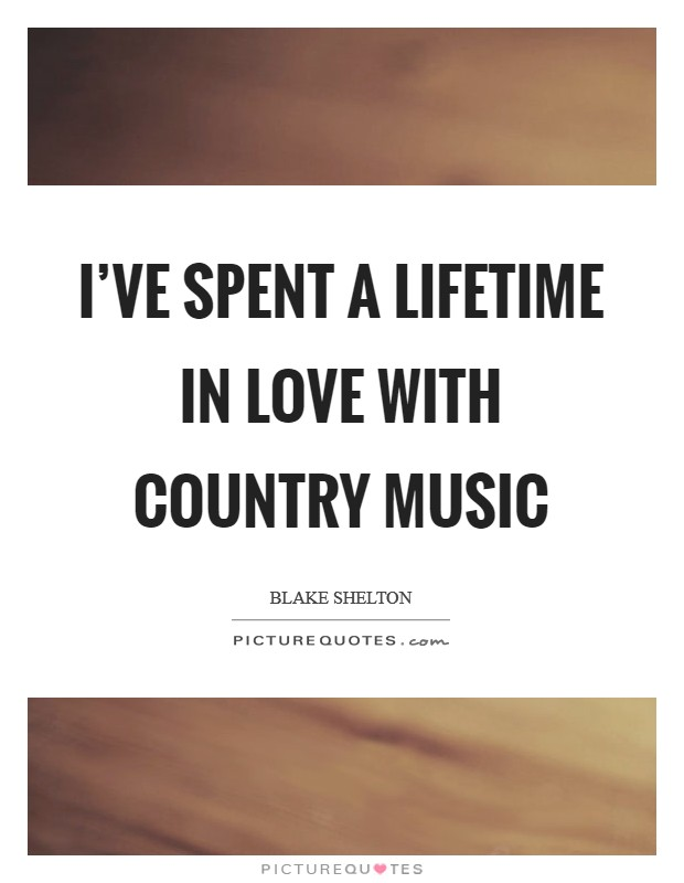 I've spent a lifetime in love with country music Picture Quote #1