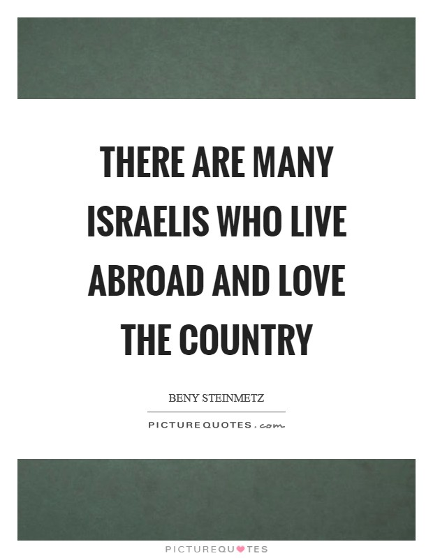 There are many Israelis who live abroad and love the country Picture Quote #1