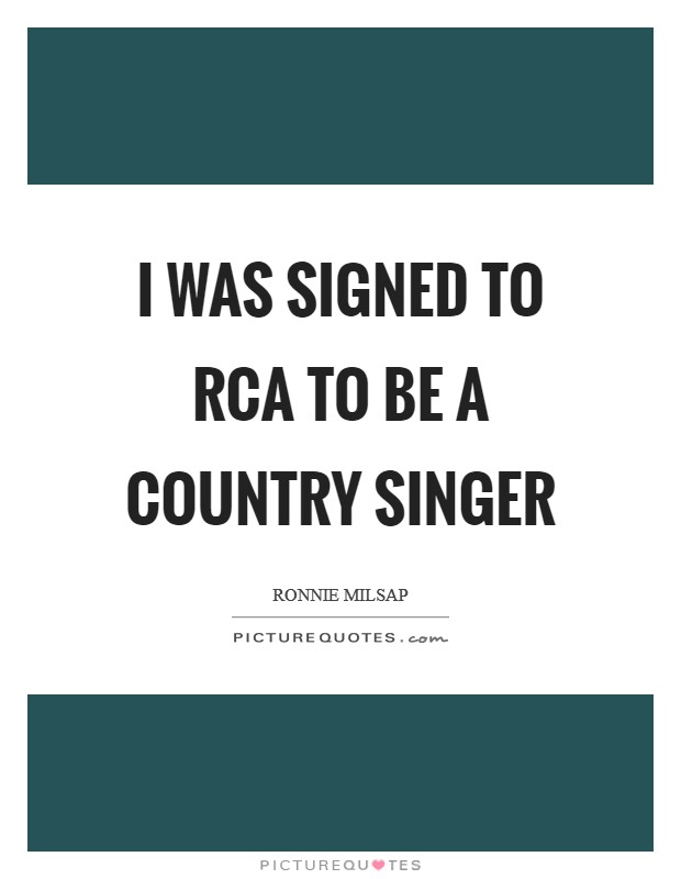 I was signed to RCA to be a country singer Picture Quote #1