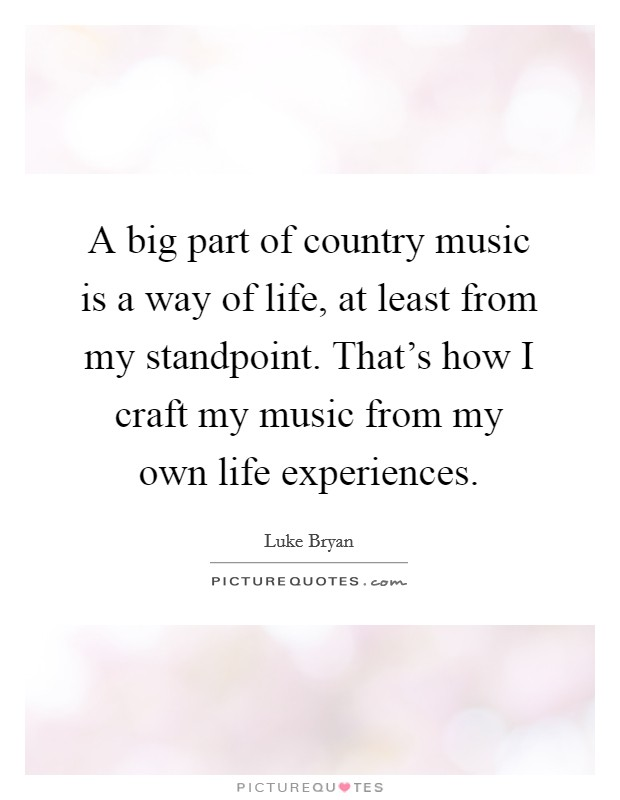 A big part of country music is a way of life, at least from ...