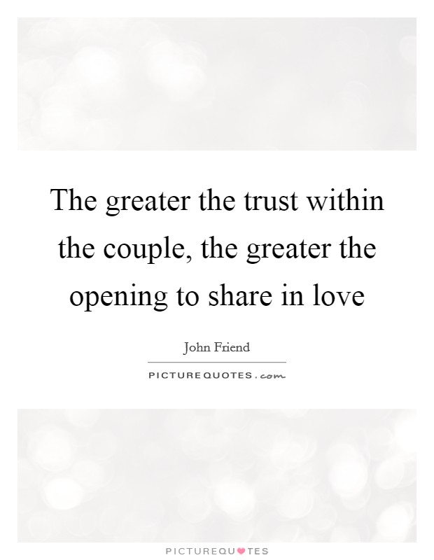 The greater the trust within the couple, the greater the opening to share in love Picture Quote #1