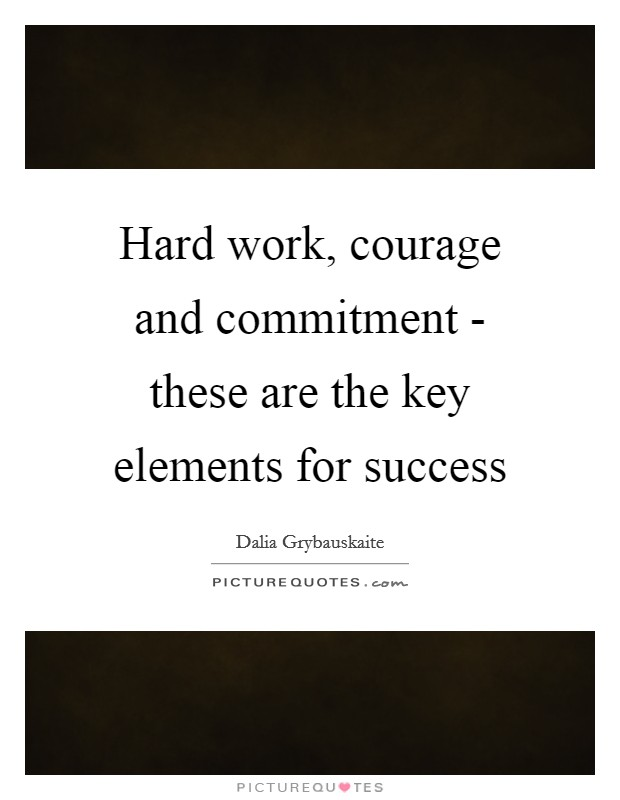 Hard work, courage and commitment - these are the key elements for success Picture Quote #1