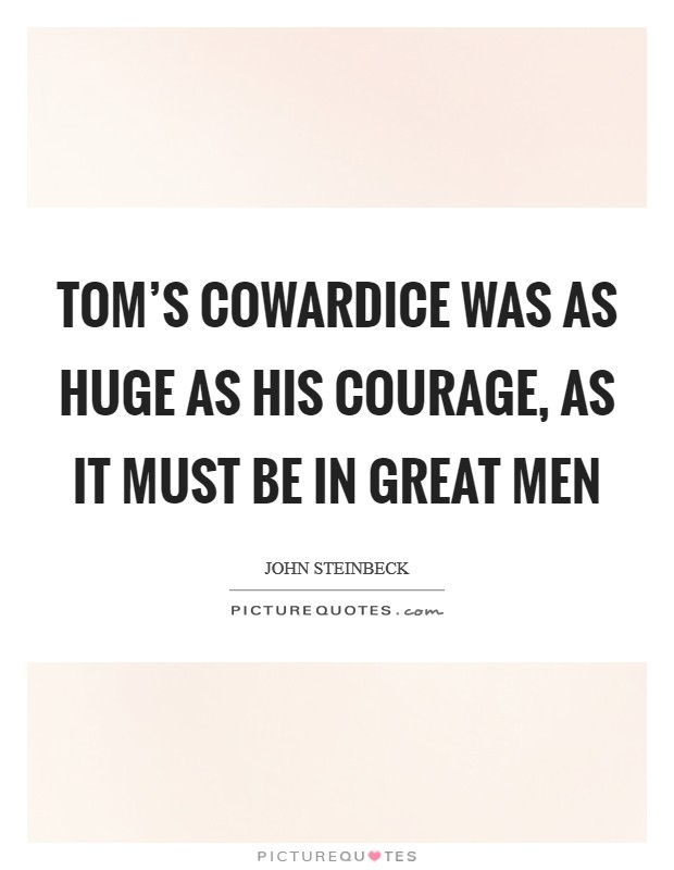 Tom's cowardice was as huge as his courage, as it must be in great men Picture Quote #1