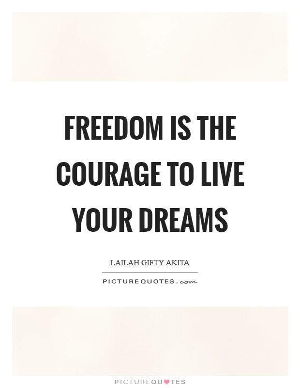 Freedom is the courage to live your dreams Picture Quote #1