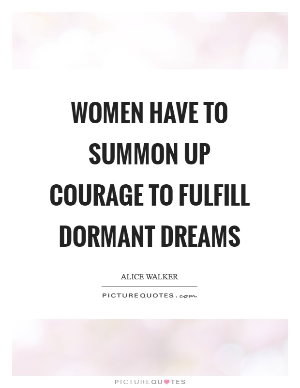Women have to summon up courage to fulfill dormant dreams Picture Quote #1