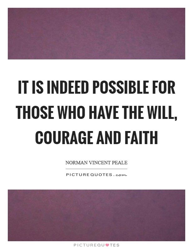 It is indeed possible for those who have the will, courage and faith Picture Quote #1