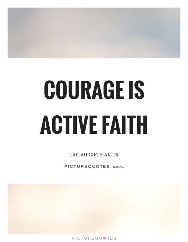 Courage is active faith Picture Quote #1