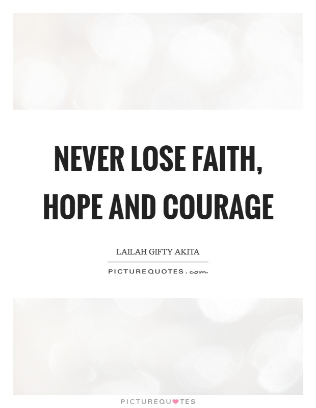 Never lose faith, hope and courage Picture Quote #1