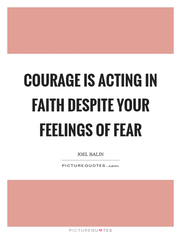 Courage is acting in faith despite your feelings of fear Picture Quote #1